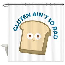 bread gluten ain t so bad Shower Curtain