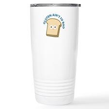bread gluten ain t so bad Travel Mug