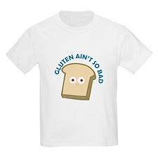 bread gluten ain t so bad T-Shirt