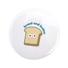 """bread bread and butter 3.5"""" Button"""