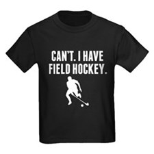 Cant I Have Field Hockey T-Shirt