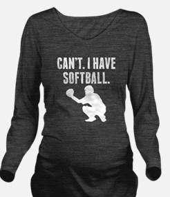 Cant I Have Softball Long Sleeve Maternity T-Shirt