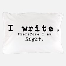 I write, therefore I am right Pillow Case