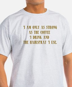 I'm Only as Strong T-Shirt