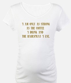 I'm Only as Strong Shirt