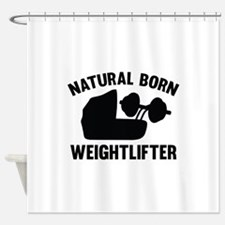 Natural Born Weightlifter Shower Curtain