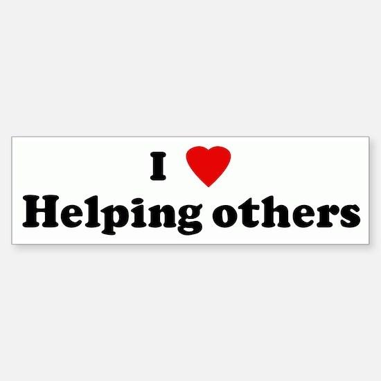 I Love Helping others Bumper Bumper Bumper Sticker