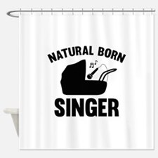Natural Born Singer Shower Curtain