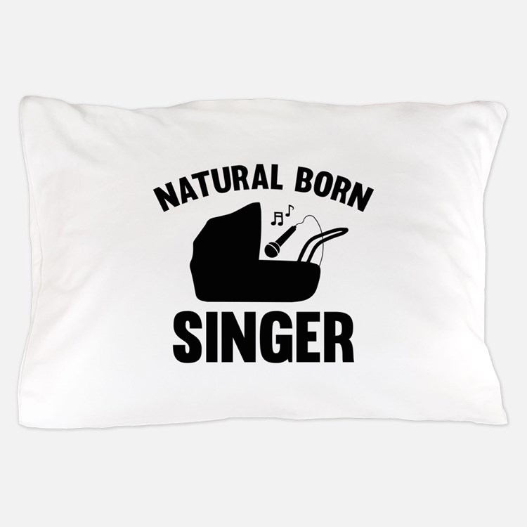 Natural Born Singer Pillow Case