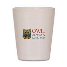 Owl Always Love You Shot Glass