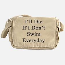 I'll Die If I Don't Swim Everyday  Messenger Bag