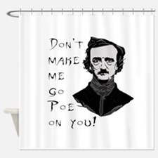 Don't make me go Poe on you Shower Curtain