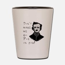 Don't make me go Poe on you Shot Glass