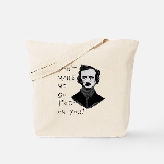 Don't make me go Poe on you Tote Bag