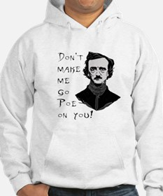 Don't make me go Poe on you Hoodie