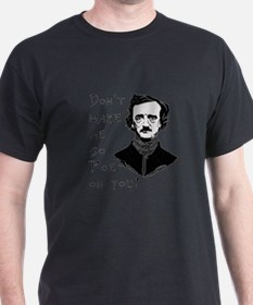 Don't make me go Poe on you T-Shirt