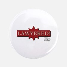 """HIMYM Lawyered 3.5"""" Button"""