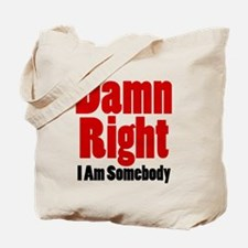 Damn Right I Am Somebody Tote Bag