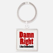 Damn Right I Am Somebody Keychains