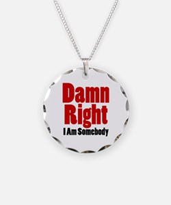 Damn Right I Am Somebody Necklace