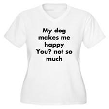 My Dog Makes Me Happ Plus Size T-Shirt