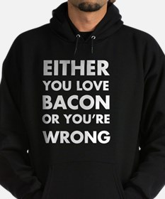 Either you love bacon or you're wron Hoodie