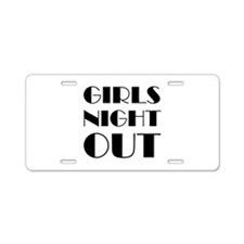 Girls Night Out Aluminum License Plate