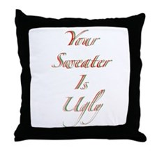 Your Sweater Is Ugly Throw Pillow