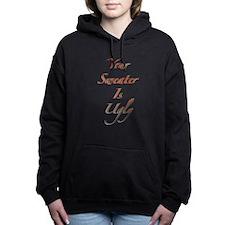 Your Sweater Is Ugly Women's Hooded Sweatshirt