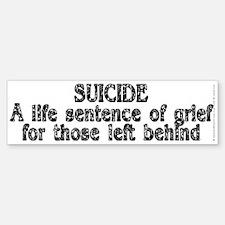 Suicide: A life sentence - Bumper Bumper Sticker