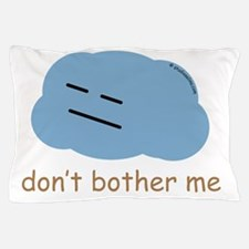"""""""Don't bother me"""" Pillow Case"""