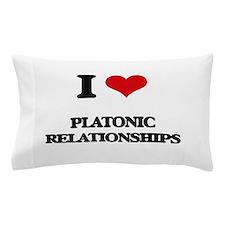 I Love Platonic Relationships Pillow Case