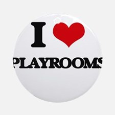 I Love Playrooms Ornament (Round)