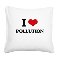 I Love Pollution Square Canvas Pillow