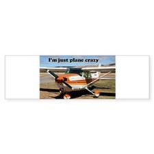 I'm just plane crazy: high wing Bumper Bumper Sticker