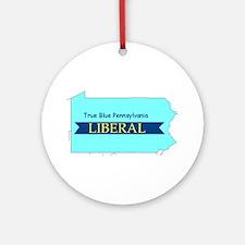 True Blue Pennsylvania LIBERAL - Ornament (Round)