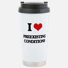 I Love Preexisting Cond Stainless Steel Travel Mug