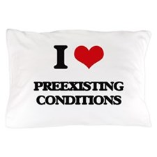 I Love Preexisting Conditions Pillow Case