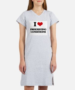 I Love Preexisting Conditions Women's Nightshirt