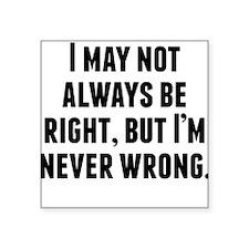 Im Never Wrong Sticker