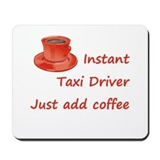 Instant Taxi Driver Mousepad