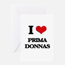 I Love Prima Donnas Greeting Cards