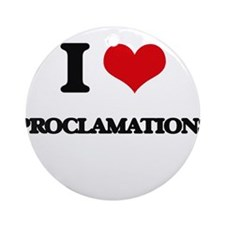 I Love Proclamations Ornament (Round)