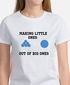 Making Little ones out of big ones T-Shirt