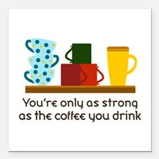 "YOURE ONLY AS STRONG Square Car Magnet 3"" x 3"""