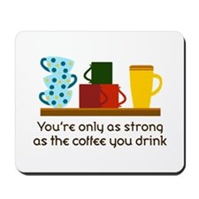 YOURE ONLY AS STRONG Mousepad