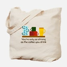 YOURE ONLY AS STRONG Tote Bag