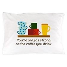 YOURE ONLY AS STRONG Pillow Case