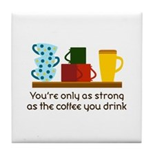 YOURE ONLY AS STRONG Tile Coaster