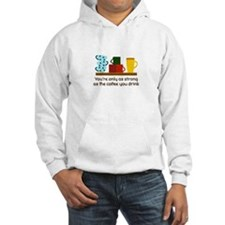 YOURE ONLY AS STRONG Hoodie